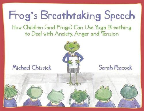 Frog's Breathtaking Speech: How Children (and Frogs) Can Use the Breath to Deal with Anxiety, ...