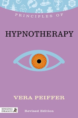 PRINCIPLES OF HYPNOTHERAPY: What It Is, How It Works & What It Can Do For You