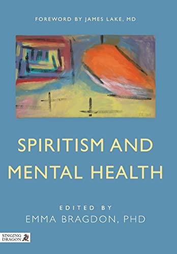 Spiritism and Mental Health: Practices from Spiritist: Bragdon, Emma [Editor];