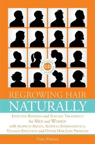 9781848191396: Regrowing Hair Naturally: Effective Remedies and Natural Treatments for Men and Women With Alopecia Areata, Alopecia Androgenetica, Telogen Effluvium and Other Hair Loss Problems (Book with CD)