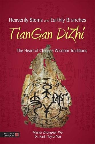 9781848191518: Heavenly Stems and Earthly Branches - TianGan DiZhi: The Heart of Chinese Wisdom Traditions