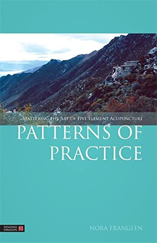 9781848191877: Patterns of Practice: Mastering the Art of Five Element Acupuncture