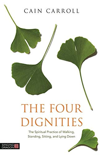 9781848192164: The Four Dignities: The Spiritual Practice of Walking, Standing, Sitting, and Lying Down