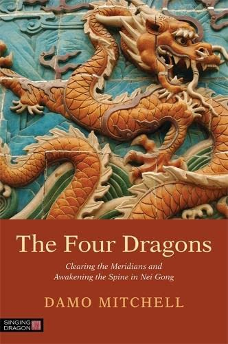 9781848192263: The Four Dragons: Clearing the Meridians and Awakening the Spine in Nei Gong (Daoist Nei Gong)