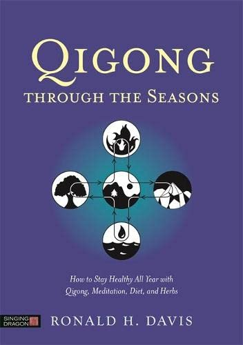 Qigong Through the Seasons: How to Stay Healthy All Year with Qigong, Meditation, Diet, and Herbs: ...