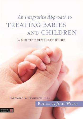 An Integrative Approach to Treating Babies and: John Wilks (editor),