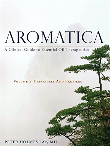 9781848193031: Aromatica: A Clinical Guide to Essential Oil Therapeutics. Volume 1: Principles and Profiles