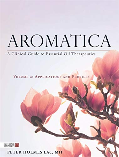 9781848193048: Aromatica: A Clinical Guide to Essential Oil Therapeutics: Applications and Profiles: 2