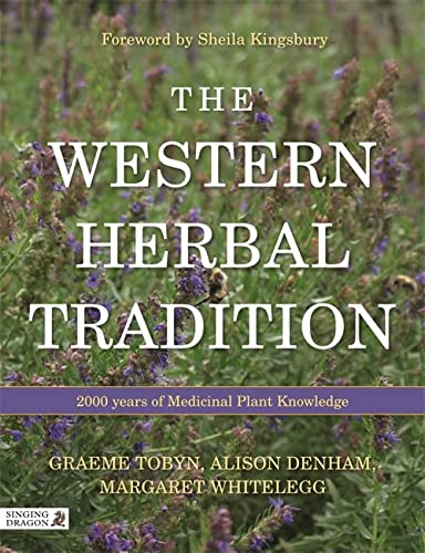 The Western Herbal Tradition: 2000 Years of Medicinal Plant Knowledge: Alison Denham; Foreword by ...