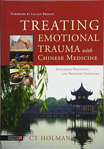 Treating Emotional Trauma with Chinese Medicine: Integrated: Holman, CT