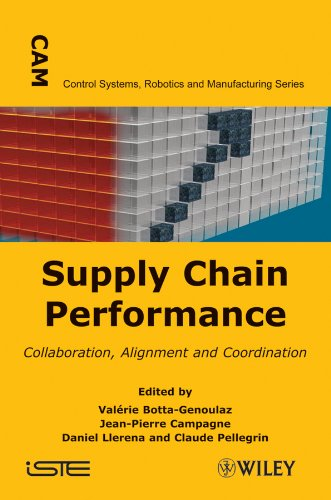 Supply Chain Performance: Collaboration, Alignment, and Coordination (ISTE) - Val?rie Botta-Genoulaz (Editor), Jean-Pierre Campagne (Editor), Daniel Llerena (Editor), Claude Pellegrin (Editor)