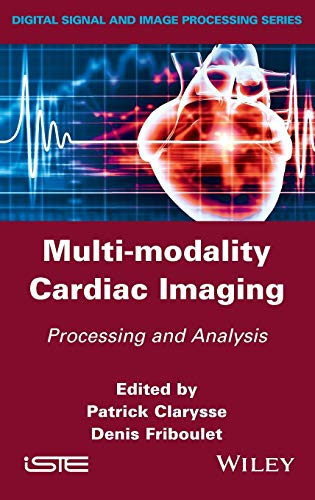 Multi-modality Cardiac Imaging: Processing and Analysis (Iste): Wiley-ISTE