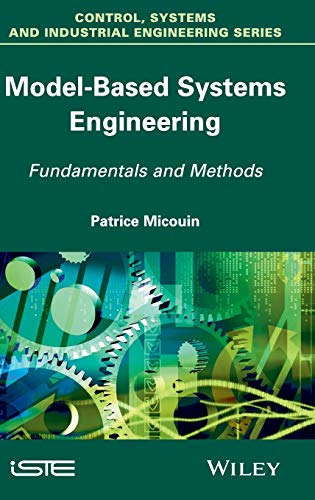9781848214699: Model Based Systems Engineering: Fundamentals and Methods (Control, Systems and Industrial Engineering Series)