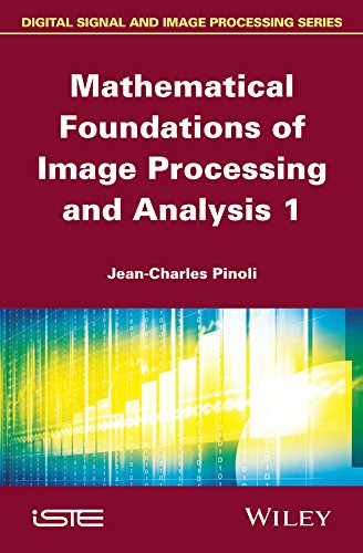 Mathematical Foundations Of Image Processing And Analysis: Pinoli, Jean-Charles