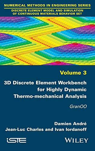 3D Discrete Element Workbench for Highly Dynamic Thermo-Mechanical Analysis: Gran00: Charles, ...