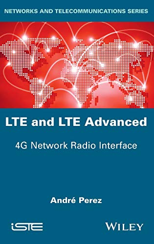 9781848218444: LTE and LTE Advanced: 4G Network Radio Interface (Networks and Telecommunications)