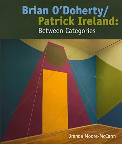 Brian O Doherty/Patrick Ireland: Between Categories (Hardback): Brenda Moore-McCann