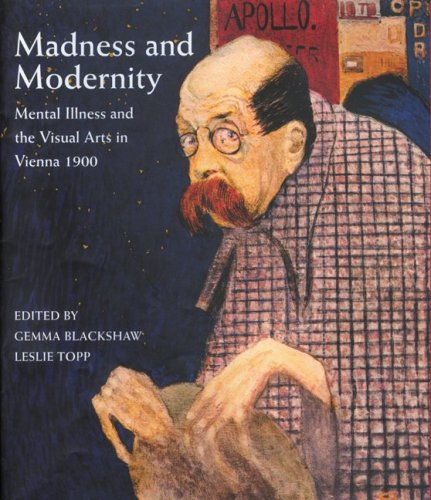 9781848220201: Madness and Modernity: Mental Illness and the Visual Arts in Vienna 1900