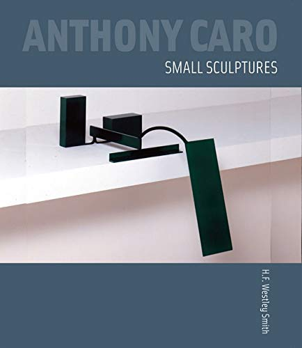 Anthony Caro: Small Sculptures: H.F. Westley Smith
