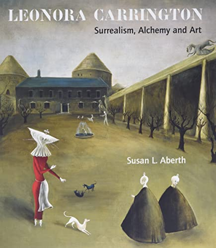9781848220560: Leonora Carrington: Surrealism, Alchemy and Art
