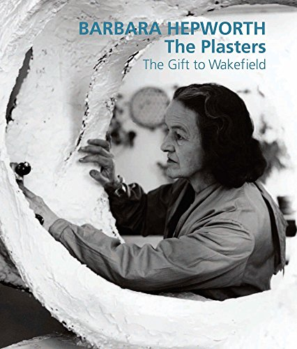 9781848220669: Barbara Hepworth: The Plasters: The Gift to Wakefield