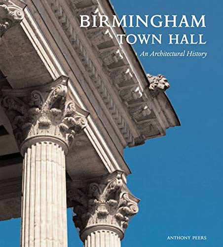 Birmingham Town Hall: An Architectural History: Peers, Mr Anthony