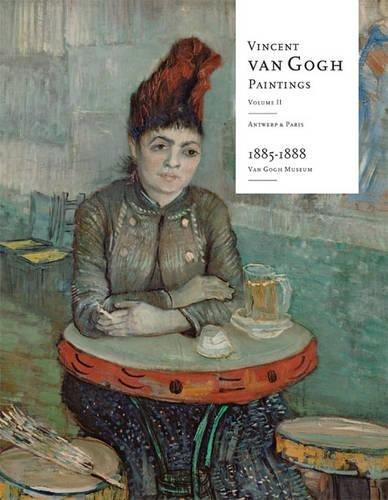 Vincent Van Gogh Paintings: Antwerp and Paris, 1885-1888 Volume 2 (Hardback): Ella Hendriks, Louis ...