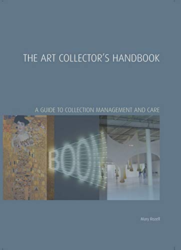The Art Collector's Handbook: A Guide to Collection Management and Care (Handbooks in ...