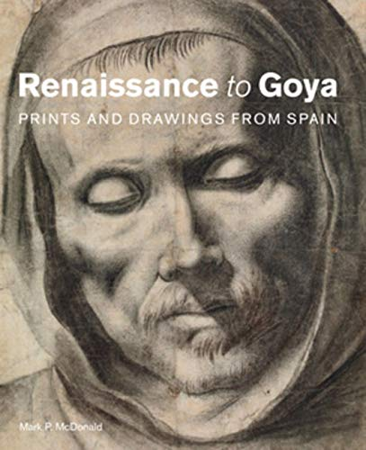 9781848221185: Renaissance to Goya: Prints and Drawings from Spain