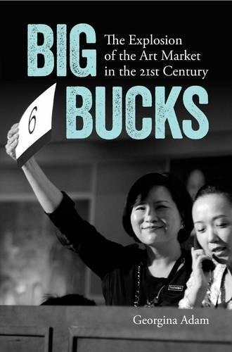 Big Bucks: The Explosion of the Art Market in the 21st Century: Georgina Adam