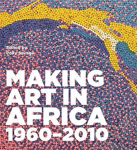 9781848221512: Making Art in Africa: 1960-2010