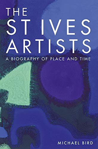 9781848221857: The St Ives Artists: New Edition: A Biography of Place and Time