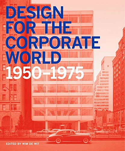 Design for the Corporate World: Creativity on the Line, 1950-1975: Wim De Wit