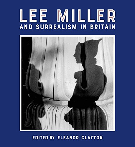 Lee Miller and Surrealism in Britain: 2018: Eleanor Clayton