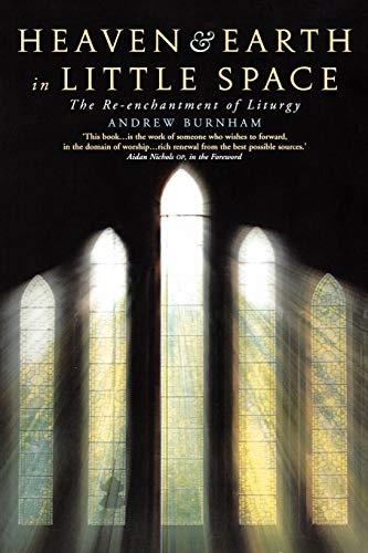 9781848250055: Heaven and Earth in Little Space: The Re-enchantment of Liturgy