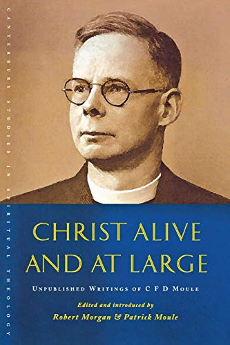 9781848250185: Christ Alive and at Large: The Unpublished Writings of C. F. D. Moule (Canterbury Studies in Spiritual Theology)