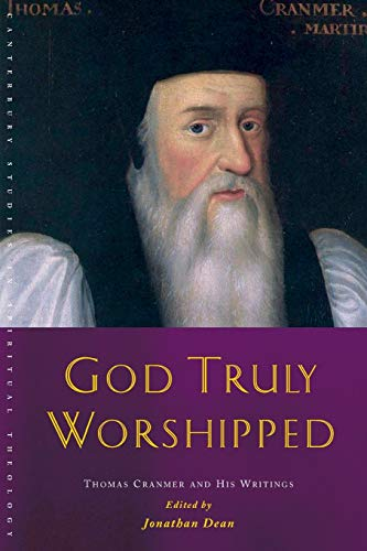 God Truly Worshipped (Canterbury Studies in Spiritual Theology): Jonathan Dean