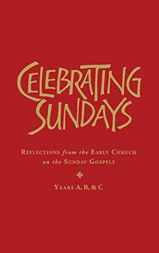 Celebrating Sundays: Reflections from the Early Church on the Sunday Gospels (Hardback)