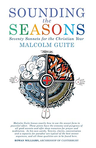 Sounding the Seasons: Seventy sonnets for Christian year: Guite, Malcolm