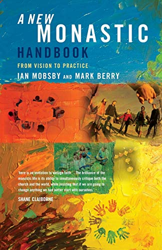 A New Monastic Handbook: From Vision to Practice: Mobsby, Ian; Berry, Mark; Mosbsby, Ian