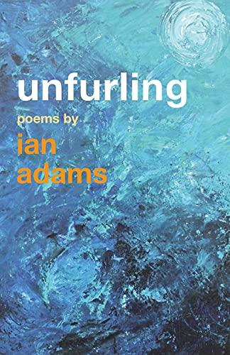 9781848256453: Unfurling: Poems by Ian Adams