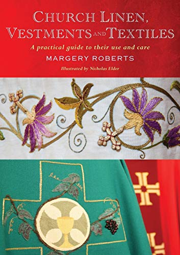 Church Linen, Vestments and Textiles: A practical guide to their use and care: Roberts, Margery