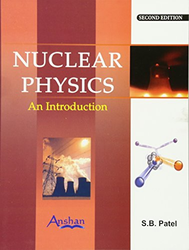 Nuclear Physics: An Introduction: S B Patel