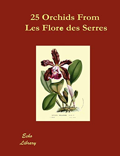 25 Orchids from the Flore Des Serres 1845-1876: Wildhern Press