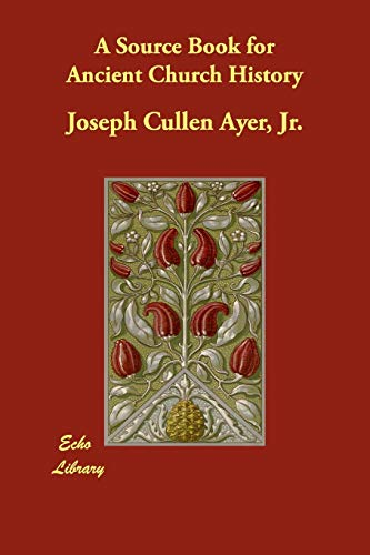 A Source Book for Ancient Church History: Joseph Cullen Jr. Ayer