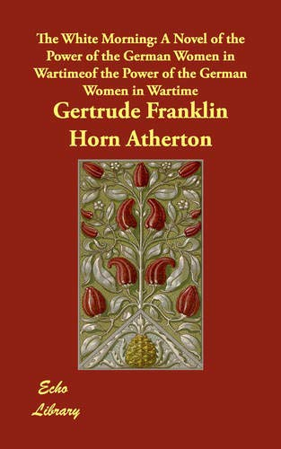 The White Morning: A Novel of the: Atherton, Gertrude Franklin