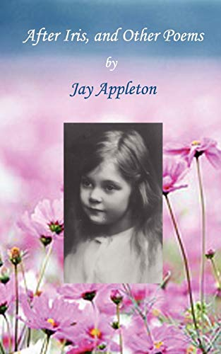 After Iris, and Other Poems: Jay Appleton