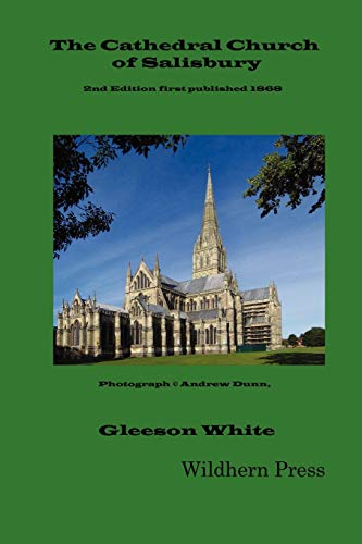 The Cathedral Church of Salisbury (1898 Revised Illustrated Edition): White, Gleeson