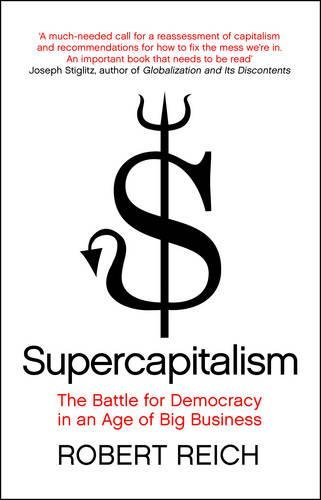 9781848310070: Supercapitalism: The Battle for Democracy in an Age of Big Business