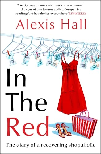 In the Red: The Diary of a Recovering Shopaholic: Hall, Alexis